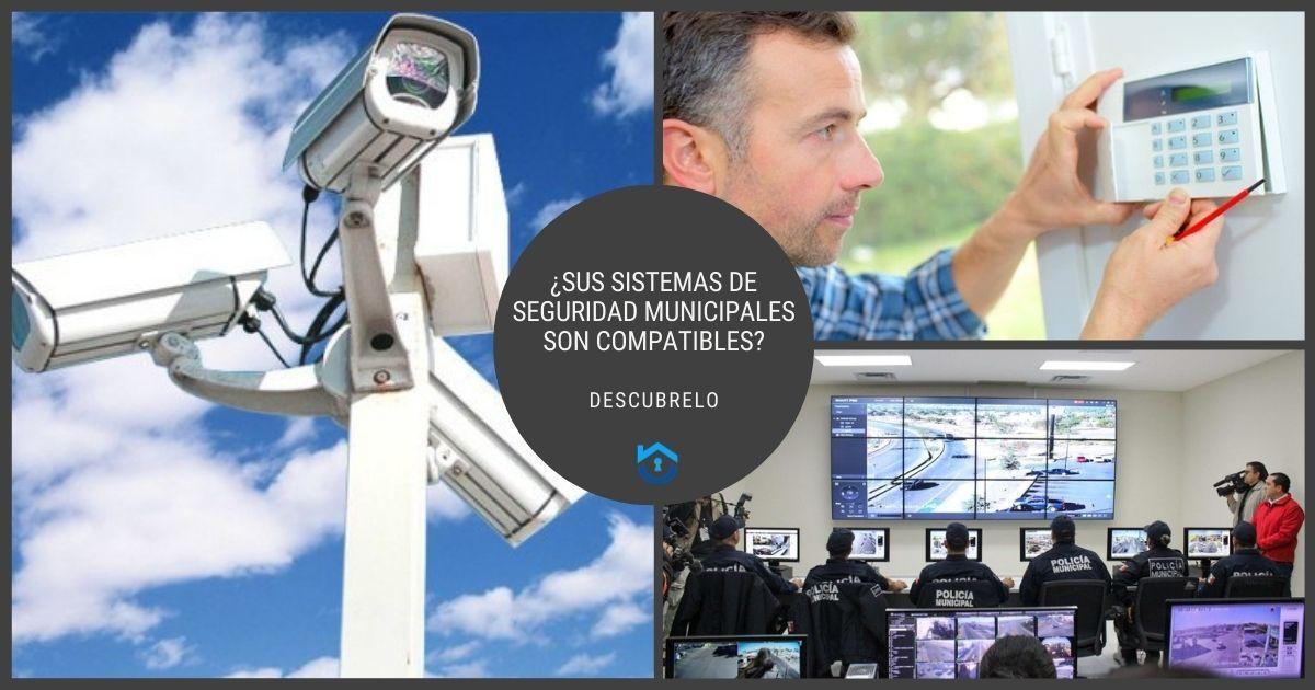 ¿Sus Sistemas De Seguridad Municipales Son Compatibles