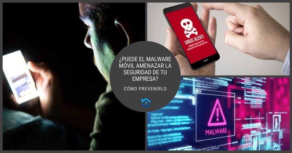 ¿Puede El Malware Móvil Amenazar La Seguridad De Tu Empresa