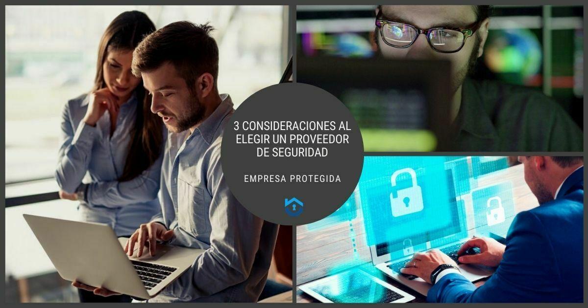 3 Consideraciones Al Elegir Un Proveedor De Seguridad Para Tu Empresa