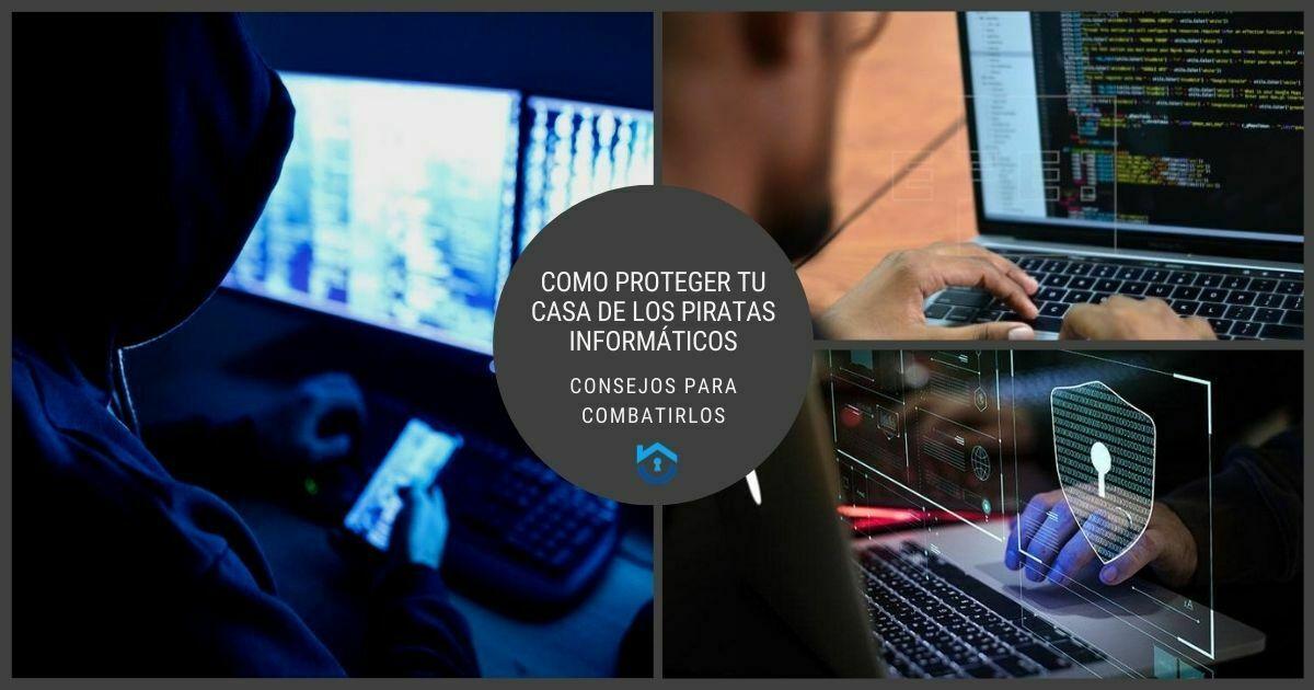 Cómo Proteger Tu Casa De Los Piratas Informáticos